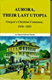 img - for Aurora, Their Last Utopia: Oregon's Christian Commune, 1856-1883 book / textbook / text book