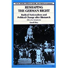 Reshaping the German Right: Radical Nationalism and Political Change after Bismarck (Social History, Popular... by Geoff Eley