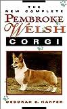 Deborah S. Harper The New Complete Pembroke Welsh Corgi