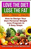 Love the Diet...Lose the Fat: How to Design Your Own Weight Loss Program in 3 Easy Steps