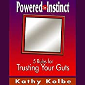 Powered by Instinct: Five Rules for Trusting Your Guts | [Kathy Kolbe]