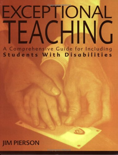 Exceptional Teaching: A Comprehensive Guide for Including Students With Disabilities, Jim Pierson