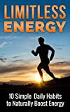 Health: Limitless Energy 10 Simple Daily Habits to Naturally Boost Energy: Health Improve Focus, Get Motivated, Lose Weight and Live a Healthier and Happier Life
