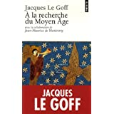 A la recherche du Moyen Agepar Jacques Le Goff