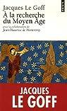 A la recherche du Moyen Age par Le Goff