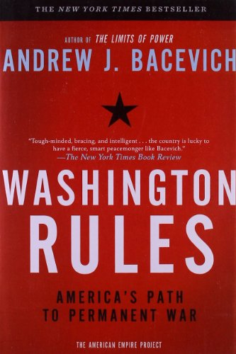 Washington Rules: America's Path to Permanent War...
