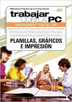 MS Excel XP Volumen 1 - Planilla, Graficos e Impresion: Trabajar con