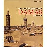Des photographes à Damas 1840 - 1918