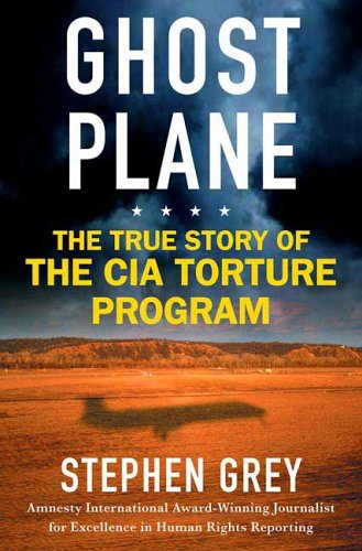 Ghost Plane: The True Story of the CIA Torture Program, Stephen Grey