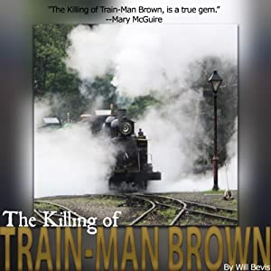 The Killing of Train-Man Brown | [Will Bevis]