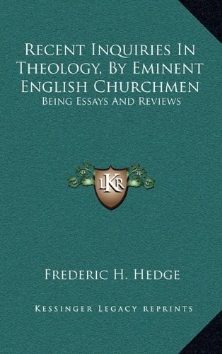 Recent Inquiries in Theology, by Eminent English Churchmen: Being Essays and Reviews