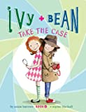 Ivy and Bean Take the Case: Book 10