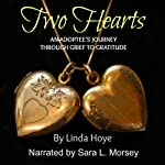 Two Hearts: An Adoptee's Journey through Grief to Gratitude | Linda Hoye
