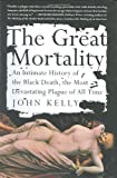 The Great Mortality: An Intimate History of the Black Death, the Most Devastating Plague of All Time (0060006927) by John Kelly