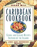 The Sugar Mill Caribbean Cookbook: Casual and Elegant Recipes Inspired by the Islands thumbnail