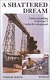 img - for A Shattered Dream: Understanding Pakistan's Underdevelopment book / textbook / text book