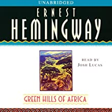 Green Hills of Africa (       UNABRIDGED) by Ernest Hemingway Narrated by Josh Lucas