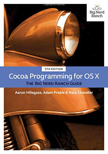 Cocoa Programming for OS X:The Big Nerd Ranch Guide (Big Nerd Ranch Guides)