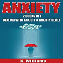 Anxiety: 2 Books in 1: Dealing with Anxiety & Anxiety Relief | Livre audio Auteur(s) : K. Williams Narrateur(s) : Michael Hatak