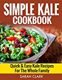 Simple Kale Cookbook  Quick & Easy Kale Recipes For The Whole Family
