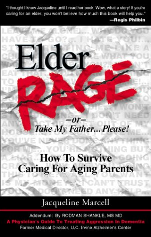 Elder Rage or, Take My Father... Please! How To Survive Caring For Aging Parents, Jacqueline Marcell