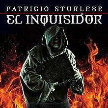 El inquisidor [The Inquisitor] | Livre audio Auteur(s) : Patricio Sturlese Narrateur(s) : Juan Magraner