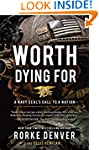 Worth Dying For: A Navy Seal's Call t...