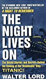 The Night Lives On: The Untold Stories & Secrets Behind the Sinking of the Unsinkable Ship-Titanic