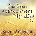 The Journey from Abandonment to Healing: Surviving Through and Recovering from the Five Stages That Accompany the Loss of Love (       UNABRIDGED) by Susan Anderson Narrated by Randye Kaye