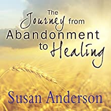 The Journey from Abandonment to Healing: Surviving Through and Recovering from the Five Stages That Accompany the Loss of Love Audiobook by Susan Anderson Narrated by Randye Kaye