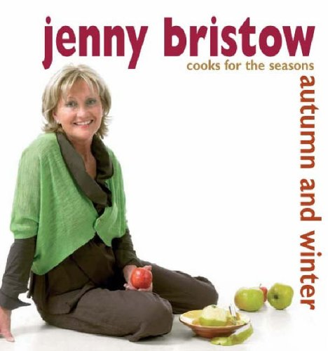 Jenny Bristow Cooks for the Seasons: Autumn and Winter