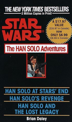 The Han Solo Adventures: Han Solo at Stars' End / Han Solo's Revenge / Han Solo and the Lost Legacy (A Del Rey book): Brian Daley: 9780345379801: Amazon.com: Books