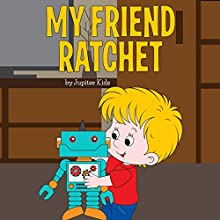My Friend Ratchet (       UNABRIDGED) by Jupiter Kids Narrated by Christy Williamson