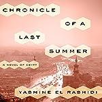 Chronicle of a Last Summer: A Novel of Egypt   Yasmine El Rashidi