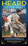 img - for HEARD but not SEEN: Richard Nixon, Frank Robinson and The All-Star Game's most debated play book / textbook / text book