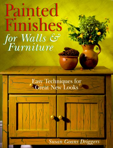 Painted Finishes for Walls & Furniture : Easy Techniques for Great New Looks, SUSAN GOANS DRIGGERS