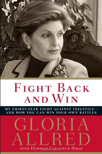 Fight Back and Win: My Thirty-year Fight Against Injustice--and How You Can Win Your Own Battles, Allred,Gloria