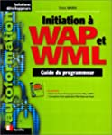 Initiation � WAP et WML. Guide du pro...