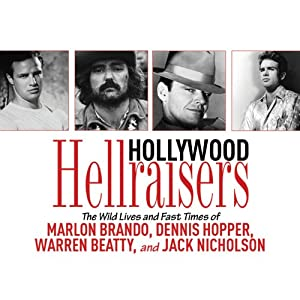 Hollywood Hellraisers: The Wild Lives and Fast Times of Marlon Brando, Dennis Hopper, Warren Beatty, and Jack Nicholson | [Robert Sellers]