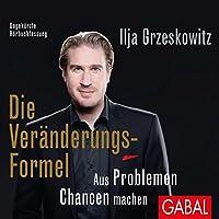 Die Veränderungs-Formel: Aus Problemen Chancen machen Hörbuch von Ilja Grzeskowitz Gesprochen von: Heiko Grauel, Sonngard Dressler