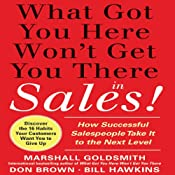 What Got You Here Won't Get You There in Sales: How Successful Salespeople Take it to the Next Level | [Marshall Goldsmith]