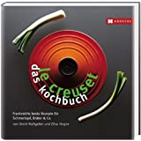"Le Creuset - das Kochbuch: Frankreichs beste Rezepte f�r Schmortopf, Br�ter & Covon ""David Rathgeber"""
