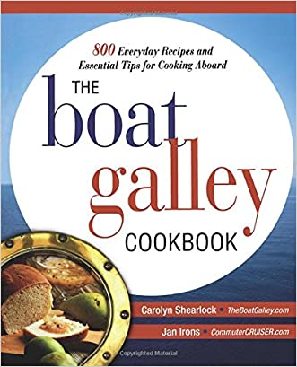 The Boat Galley Cookbook: 800 Everyday Recipes and Essential Tips for Cooking Aboard written by Carolyn Shearlock