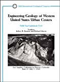 Engineering Geology of Western United States Urban Centers: Los Angeles, California to Denver, Colorado, June 27-July 7, 1989 (Field Trip Guidebooks)
