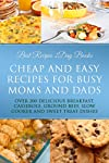 Cheap and Easy Recipes for Busy Moms and Dads (Busy People Cookbooks Collection Featuring Delicious Recipes)