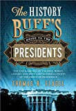 img - for The History Buff's Guide to the Presidents: Top Ten Rankings of the Best, Worst, Largest, and Most Controversial Facets of the American Presidency (History Buff's Guides) book / textbook / text book