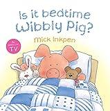 Mick Inkpen Is It Bedtime Wibbly Pig?