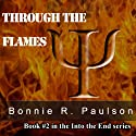 Through the Flames: Into the End, Book 2 Audiobook by Bonnie R. Paulson Narrated by James Miller