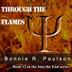 Through the Flames: Into the End, Book 2 | Bonnie R. Paulson