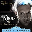 Nokken: Undraland, Volume 2 (       UNABRIDGED) by Mary E. Twomey Narrated by Amy Marie Smith